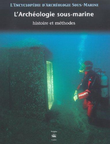 9782845671393: L'encyclopédie d'archéologie sous-marine, tome 1 : A la recherche de l'histoire