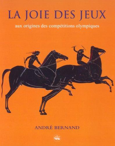 9782845671546: La Joie Des Jeux: Aux Origins Des Competitions Olympiques (French Edition)