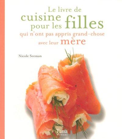 9782845672352: Le livre de cuisine pour les filles qui n'ont pas appris grand-chose avec leur mère