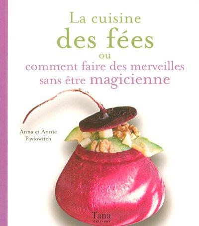 9782845672369: La cuisine des fées : Ou comment faire des merveilles sans être magicienne