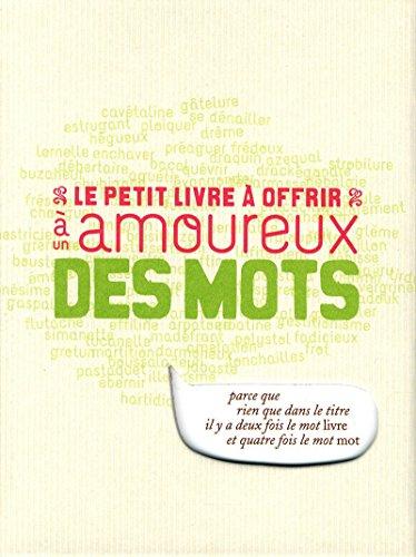 9782845675322: LE PETIT LIVRE A OFFRIR A UN AMOUREUX DES MOTS