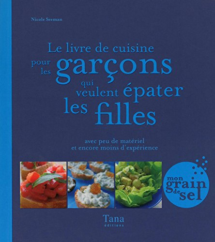 9782845677272: Le livre de cuisine pour les gar�ons qui veulent �pater les filles
