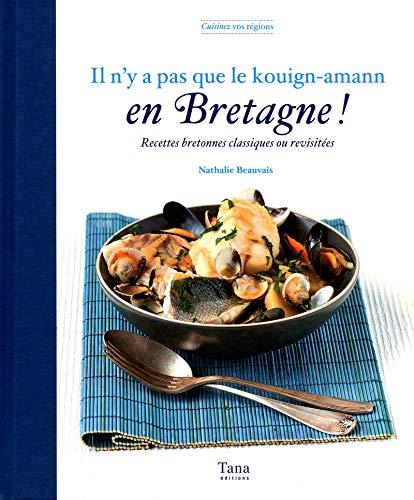 9782845677340: Il n'y a pas que le kouign-amann en Bretagne ! : Recettes bretonnes classiques ou revisitées (Cuisinez vos régions)