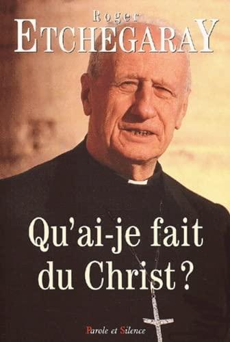 Qu'ai-je fait du Christ ?: Roger Etchegaray