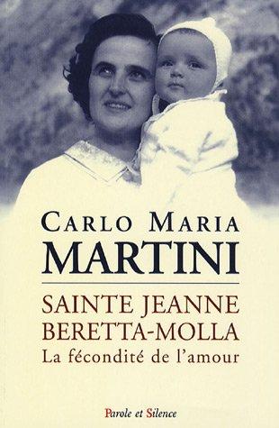 SAINTE JEANNE BERETTA-MOLLA : LA FÉCONDITÉ DE L'A MOUR: MARTINI CARLO MARIA