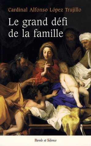 Le grand défi de la famille (French Edition): Alfonso Lopez Trujillo