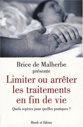 LIMITER OU ARRÊTER LES TRAITEMENTS EN FIN DE VIE: MALHERBE BRICE DE
