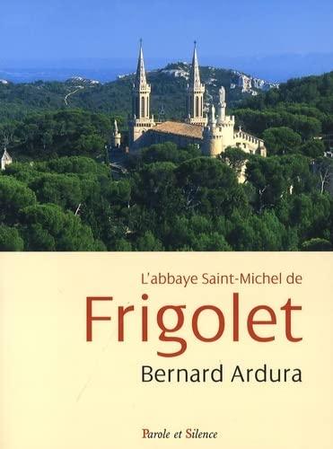 abbaye de Saint Michel de Frigolet (1858-2008): Bernard Ardura