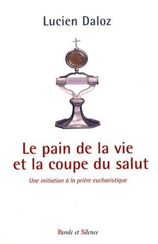 9782845737051: Le pain de la vie et la coupe du salut : Une initiation à la prière eucharistique