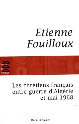 les chrétiens français entre guerre d'Algérie et mai 68: Etienne ...