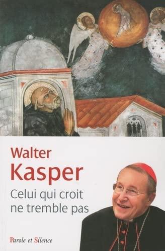 Qui croit ne tremble pas: Walter Kasper