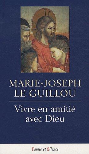 VIVRE EN AMITIÉ AVEC DIEU: LE GUILLOU MARIE-JOSEPH