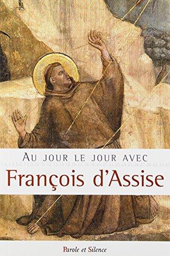 AU JOUR LE JOUR AVEC FRANÇOIS D'ASSISE: D'ASSISE FRANCOIS