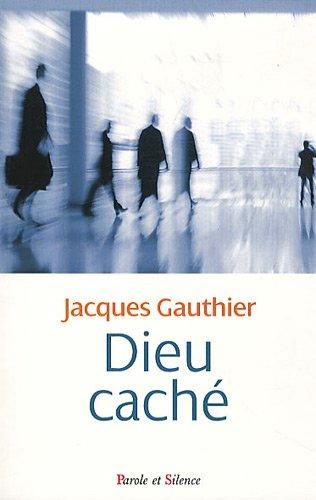 DIEU CACHÉ: GAUTHIER JACQUES