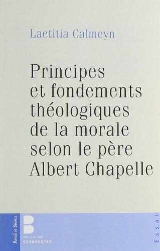PRINCIPES ET FONDEMENTS THÉOLOGIQUES DE LA MORALE SELON LE PÈRE ALBERT CHAPELLE: ...