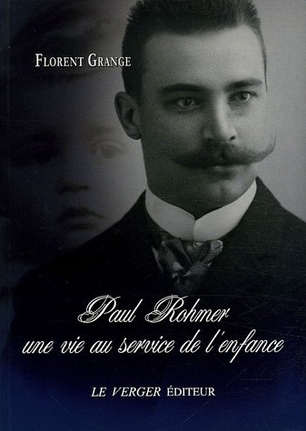 9782845740549: Paul Rohmer : Une vie au service de l'enfance 1876-1977