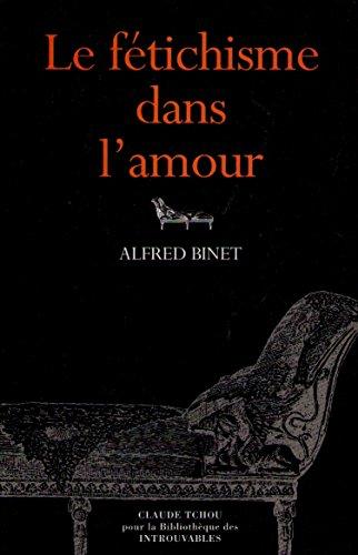 Le Fétichisme dans l'amour: Alfred Binet