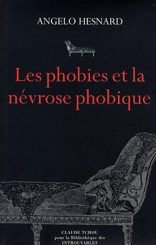 9782845751422: Les phobies et la névrose phobique : Des états nerveux d'angoisse aux phobies systématiques