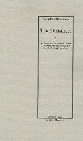 TROIS PRIMITIFS (ECRITS SUR L'ART): HUYSMANS, Joris-Karl