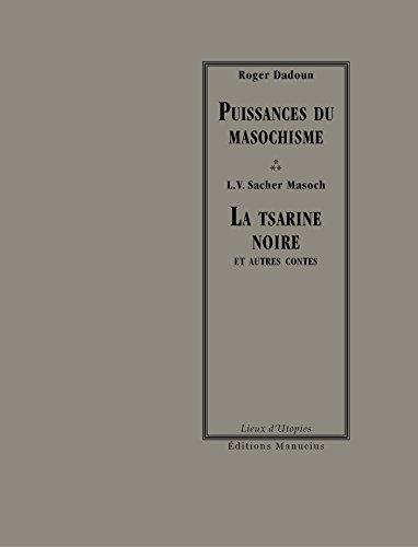 Puissances du masochisme - Tsarine noire et autres contes: Dadoun, Roger