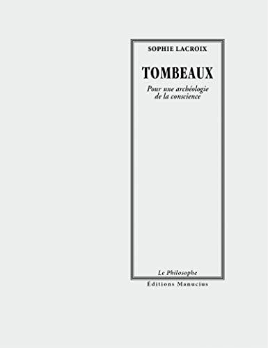 9782845781597: Tombeaux : Pour une arch�ologie de la conscience (Le Philosophe)