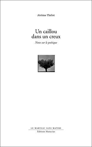 Un caillou dans un creux : Notes sur le poétique - Thélot, Jérôme