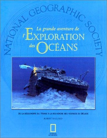 La grande aventure de l'Exploration des Océans : De la découverte du Titanic &...