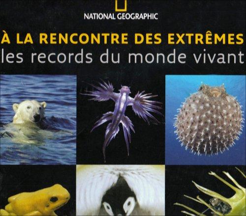 9782845821910: A la rencontre des extrêmes : Les records du monde vivant