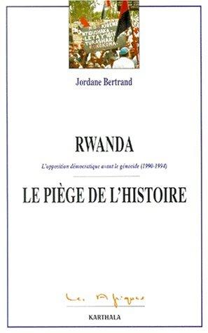 9782845860452: Rwanda, le piège de l'histoire : L'Opposition démocratique avant le génocide 1990-1994