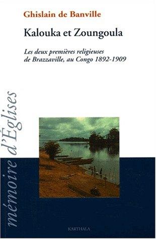 9782845860940: Kalouka et Zoungoula : Les Deux Premières Religieuses de Brazzaville au Congo 1892-1909