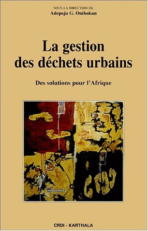 9782845861473: La Gestion des d�chets urbains : Des solutions pour l'Afrique
