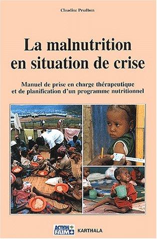 9782845861701: La Malnutrition en situation de crise : Manuel de prise en charge th�rapeutique et de planification d'un programme nutritionnel