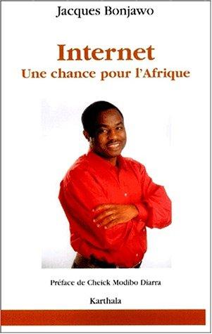 Internet : Une chance pour l'Afrique: Bonjawo, Jacques