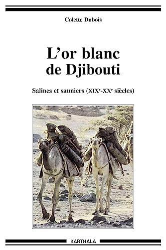 9782845862715: L'Or blanc de Djibouti : Salines et Sauniers - XIXe-XXe siècles