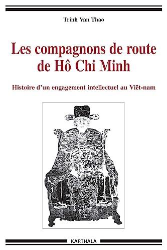 9782845863293: Les Compagnons de route de H� Chi Minh : Histoire d'un engagement intellectuel au Vi�tnam