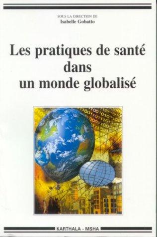 PRATIQUES DE SANTE DANS UN MONDE GLOBALI: GOBATTO ISABELLE