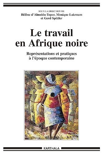 Le Travail en Afrique noire : Représentations: Hélène d' Almeida-Topor;