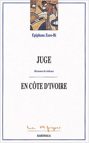 9782845864870: Juge en C�te d'Ivoire : D�sarmer la violence