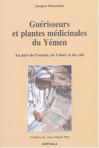 9782845865716: Gu�risseurs et plantes m�dicinales du Y�men : Au pays de l'encens, de l'alo�s et du caf�