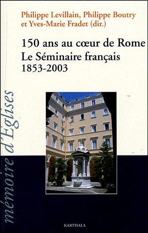 150 ans au coeur de Rome : Le Séminaire français 1853-2003: Levillain ,Philippe
