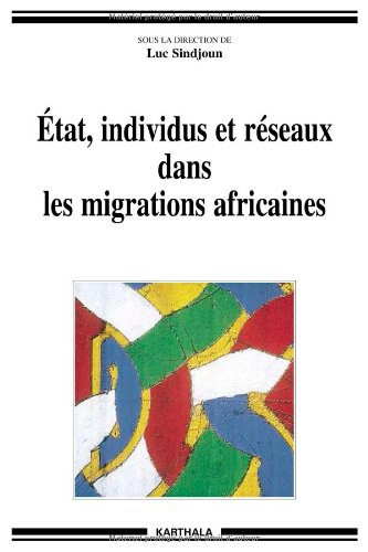 Etat, individus et réseaux sans les migrations: Collectif; Luc Sindjoun
