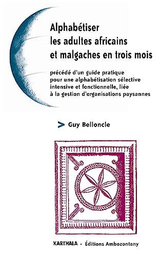 9782845866300: Alphabétiser les adultes africains et malgaches en trois mois : Procédé d'un guide pratique pour une alphabétisation sélective, intensive et fonctionnelle liée à la gestion d'organisations paysannes