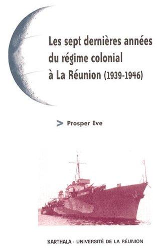 9782845866546: Les sept dernières années du régime colonial à La Réunion (1939-1946)