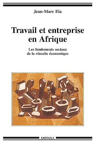 9782845867802: Travail et entreprise en Afrique : Les fondements sociaux de la réussite économique