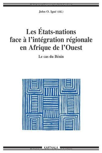 9782845867987: Les Etats-nations face à l'intégration régionale en Afrique de l'Ouest : Le cas du Bénin