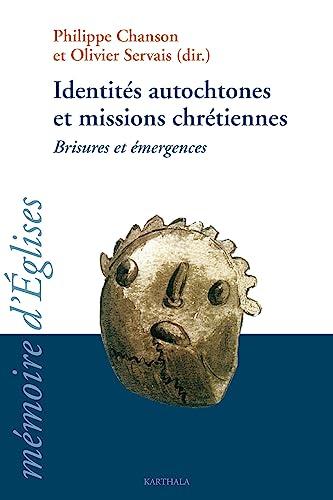 9782845868076: Identités autochtones et misions chrétiennes : Brisures et émergences