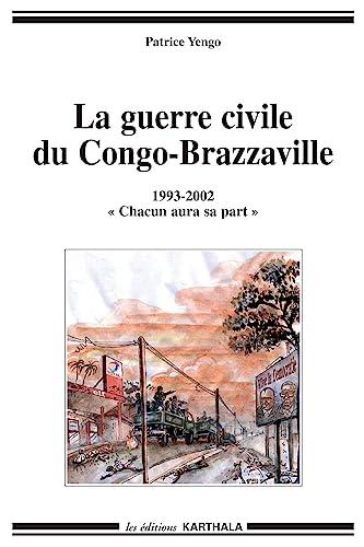 9782845868151: La guerre civile du Congo-Brazzaville 1993-2002 : Chacun aura sa part