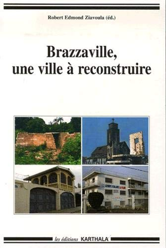 9782845868250: Brazzaville, une ville � reconstruire : Recompositions citadines
