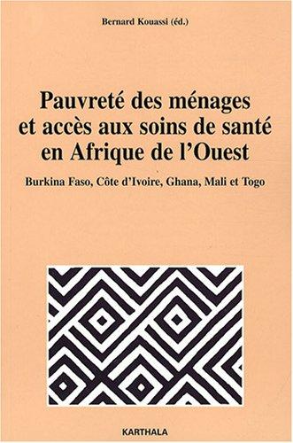 9782845869691: Pauvret� des m�nages et acc�s aux soins de sant� en Afrique de l'Ouest : Burkina Faso, C�te d'Ivoire, Ghana, Mali et Togo