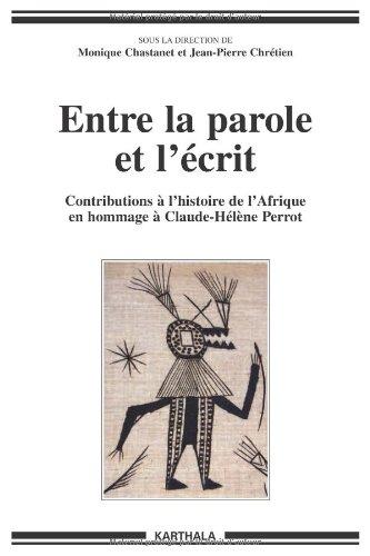 9782845869943: Entre la parole et l'écrit : Contributions à l'histoire de l'Afrique en hommage à Claude-Hélène Perrot